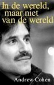 In de wereld, maar niet van de wereld - Andrew Cohen, Ananto Dirksen (ISBN 9789069634968)