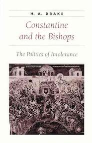 Constantine and the Bishops - The Politics of Intolerance - Drake (ISBN 9780801871047)