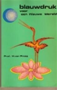 Blauwdruk voor een nieuwe wereld - Henri Praag (ISBN 9789023912293)