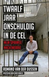 Twaalf jaar onschuldig in de cel - Romano van der Dussen, Edwin Winkels (ISBN 9789492037510)