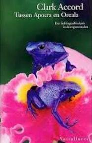 Tussen Apoera en Oreala - Clark Accord (ISBN 9789050001885)