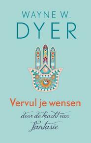 Vervul je wensen door de kracht van fantasie - Wayne W. Dyer, Wayne Dyer (ISBN 9789021552262)