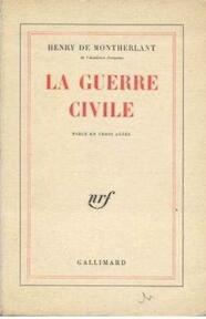 La Guerre Civile. Pièce en Trois Actes - Henry de Montherlant
