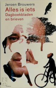 Alles is iets - Jeroen Brouwers (ISBN 9789025421779)