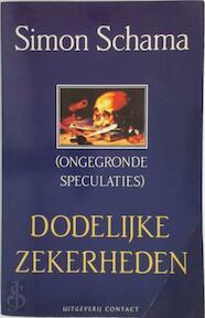 Dodelijke zekerheden - Simon Schama, Aris J. van Braam (ISBN 9789025469238)