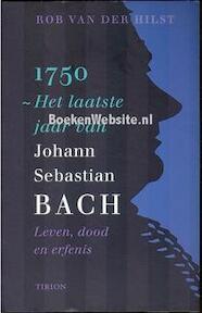 1750, het laatste jaar van Johann Sebastian Bach - Rob van Der Hilst (ISBN 9789043901499)