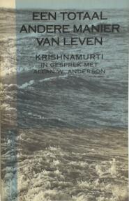 Een totaal andere manier van leven - Jiddu Krishnamurti, Allan W. Anderson, Hans van der Kroft (ISBN 9789062718276)