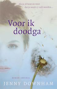 Voor ik doodga - Jenny Downham (ISBN 9789045800240)
