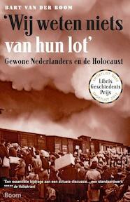 'Wij weten niets van hun lot' - Bart van der Boom (ISBN 9789461054777)