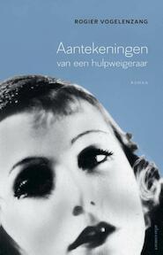 Aantekeningen van een hulpweigeraar - Rogier Vogelenzang (ISBN 9789025446833)