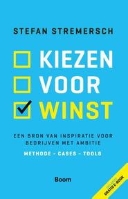 Kiezen voor winst - Een bron van inspiratie voor bedrijven met ambitie - Stefan Stremersch (ISBN 9789024404278)