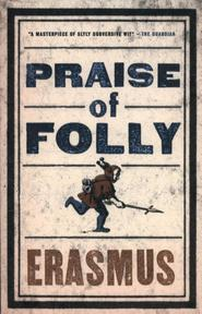 Praise of Folly - Erasmus (ISBN 9781847493248)