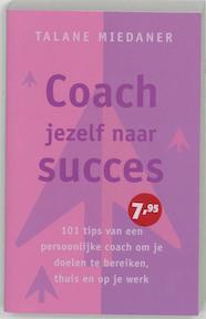 Coach jezelf naar succes - Talane Miedaner (ISBN 9789041760326)