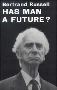 Has Man a Future - Bertrand Russell