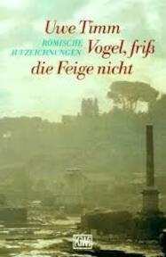 Vogel, friss die feige nicht - Uwe Timm (ISBN 9783462025439)
