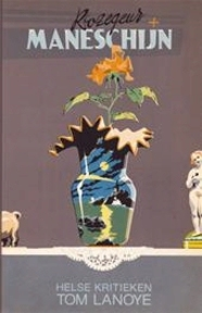 Rozegeur en maneschijn - Tom Lanoye (ISBN 9789063031084)
