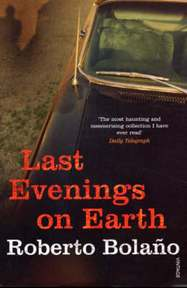 Last Evenings on Earth - Roberto Bolano (ISBN 9780099469421)