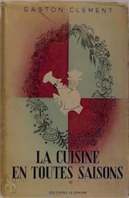 La cuisine en toutes saisons - Gaston Clement