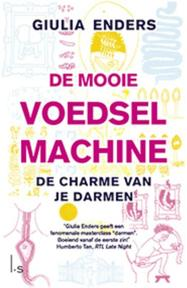 De mooie voedselmachine. Alles over de darmen een onderschat orgaan - Giulia Enders (ISBN 9789024565863)
