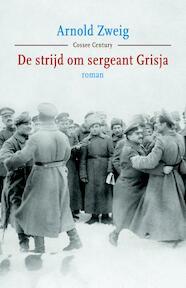 De strijd om sergeant Grisja - Arnold Zweig (ISBN 9789059364530)