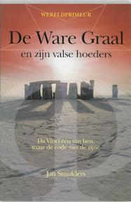 De ware graal en zijn valse hoeders - Jan Smulders (ISBN 9789059113015)