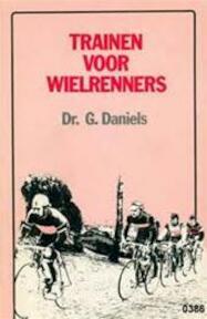 Trainen voor wielrenners - Gerard Daniëls (ISBN 9789063340353)