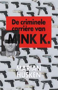 De criminele carriere van Mink K. - M. Husken (ISBN 9789022548851)