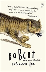 Bobcat and Other Stories - Rebecca Lee (ISBN 9781922182319)