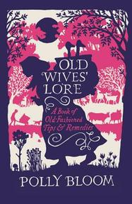 Old Wives' Lore - Polly Bloom (ISBN 9781782431473)
