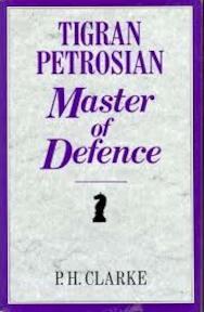 Tigran Petrosian, Master of Defence - Peter Hugh Clarke (ISBN 9780713469004)