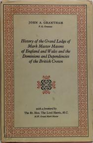History of the Grand Lodge of Mark Master Masons of England and Wales and the Dominions and Dependencies of the British Crown - John Grantham