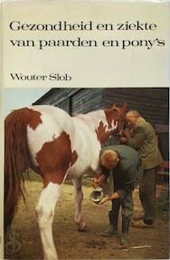 Gezondheid en ziekte van paarden en pony's - Wouter Slob