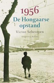 1956 De Hongaarse opstand - Victor. Sebestyen (ISBN 9789050187909)