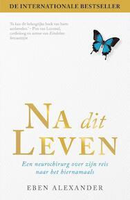 Na dit leven - Eben Alexander (ISBN 9789400504073)
