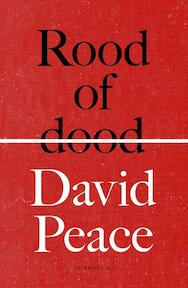 Rood of dood - David Peace (ISBN 9789023482697)