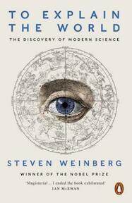 To Explain the World - Steven Weinberg (ISBN 9780141980874)