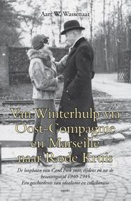 Van Winterhulp via Oost-Compagnie en Marseille naar Rode Kruis - Aart W. Wassenaar (ISBN 9789461538550)
