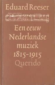 Een eeuw Nederlandse muziek, 1815-1915 - Eduard Reeser (ISBN 9789021479255)