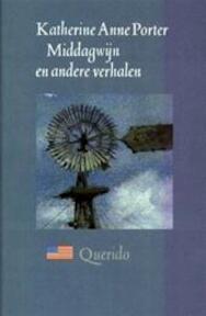 Middagwijn en andere verhalen - Katherine Anne Porter (ISBN 9789021478418)