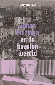 Johan Huizinga en de bezeten wereld - Carla du Pree (ISBN 9789491693946)