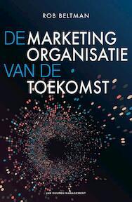 De marketingorganisatie van de toekomst - Rob Beltman (ISBN 9789089653468)