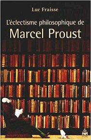 L'éclectisme philosophique de Marcel Proust - Luc Fraisse (ISBN 9782840508359)