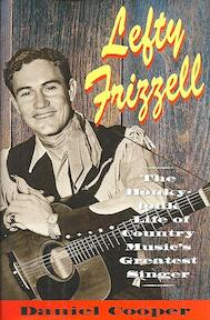 Lefty Frizzell: the honky-tonk life of country music's greatest singer - Daniel C. Cooper (ISBN 9780316156202)