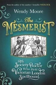 The Mesmerist - Wendy Moore (ISBN 9781474602303)