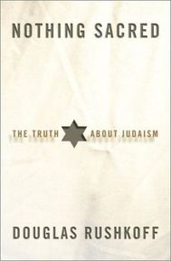 Nothing Sacred / The Truth about Judaism - Douglas Rushkoff (ISBN 9780609610947)