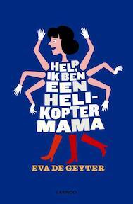 Help ik ben een helikoptermama - Eva De Geyter (ISBN 9789401407960)