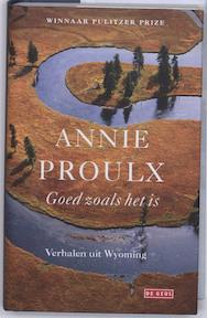 Goed zoals het is - Annie Proulx, E. Annie Proulx (ISBN 9789044513103)