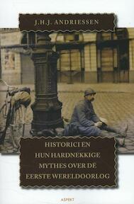 Historici en hun hardnekkige mythes over de Eerste Wereldoorlog - J.H.J. Andriessen (ISBN 9789461532848)