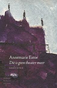 Dit is geen theater meer - Annemarie Estor (ISBN 9789028426139)