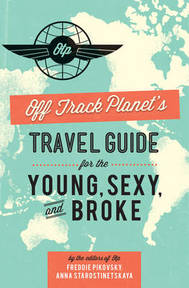 Off Track Planet's Travel Guide for the Young, Sexy, and Broke - Freddie Pikovsky, Anna Starostinetskaya (ISBN 9780762449033)